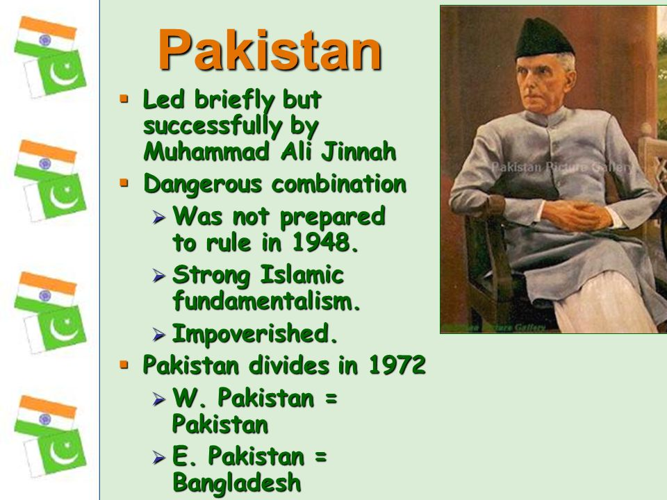 Led briefly but successfully by Muhammad Ali Jinnah Led briefly but successfully by Muhammad Ali Jinnah Dangerous combination Dangerous combination Was not prepared to rule in 1948.
