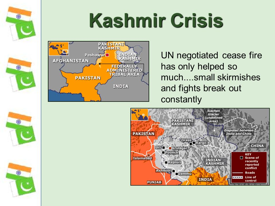 Kashmir Crisis UN negotiated cease fire has only helped so much....small skirmishes and fights break out constantly