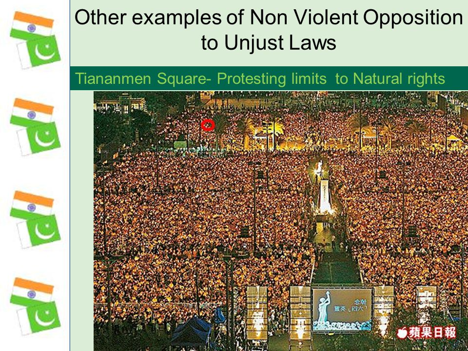 Other examples of Non Violent Opposition to Unjust Laws Tiananmen Square- Protesting limits to Natural rights