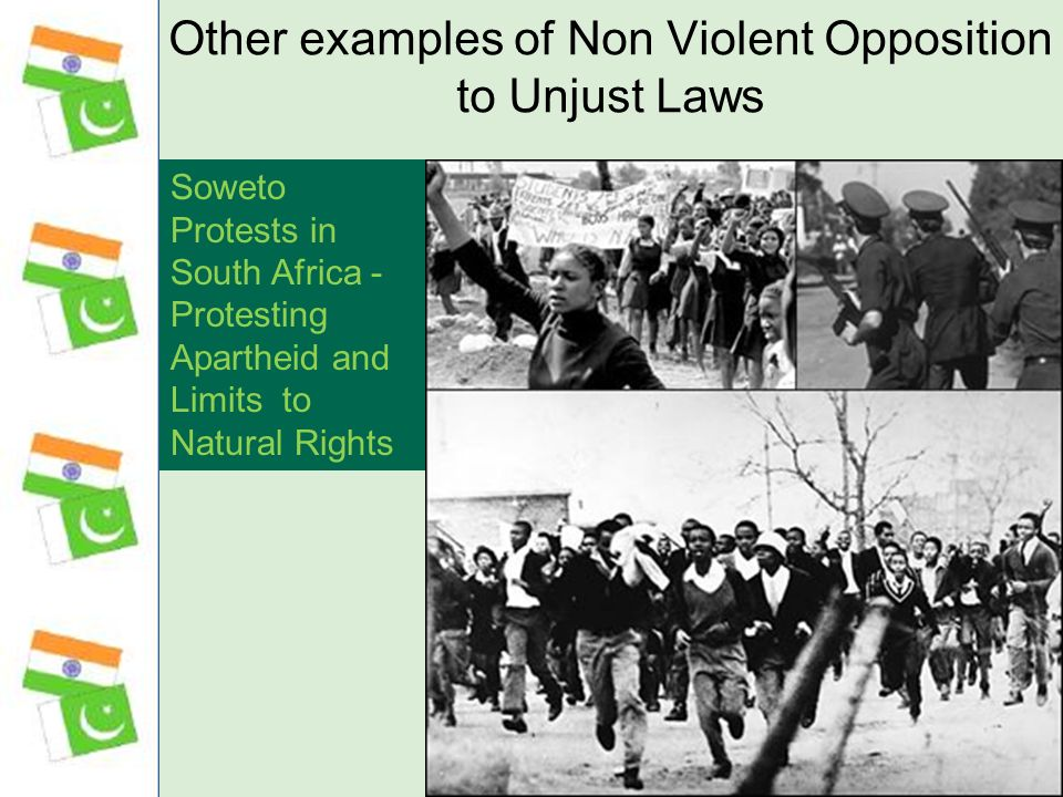 Other examples of Non Violent Opposition to Unjust Laws Soweto Protests in South Africa - Protesting Apartheid and Limits to Natural Rights