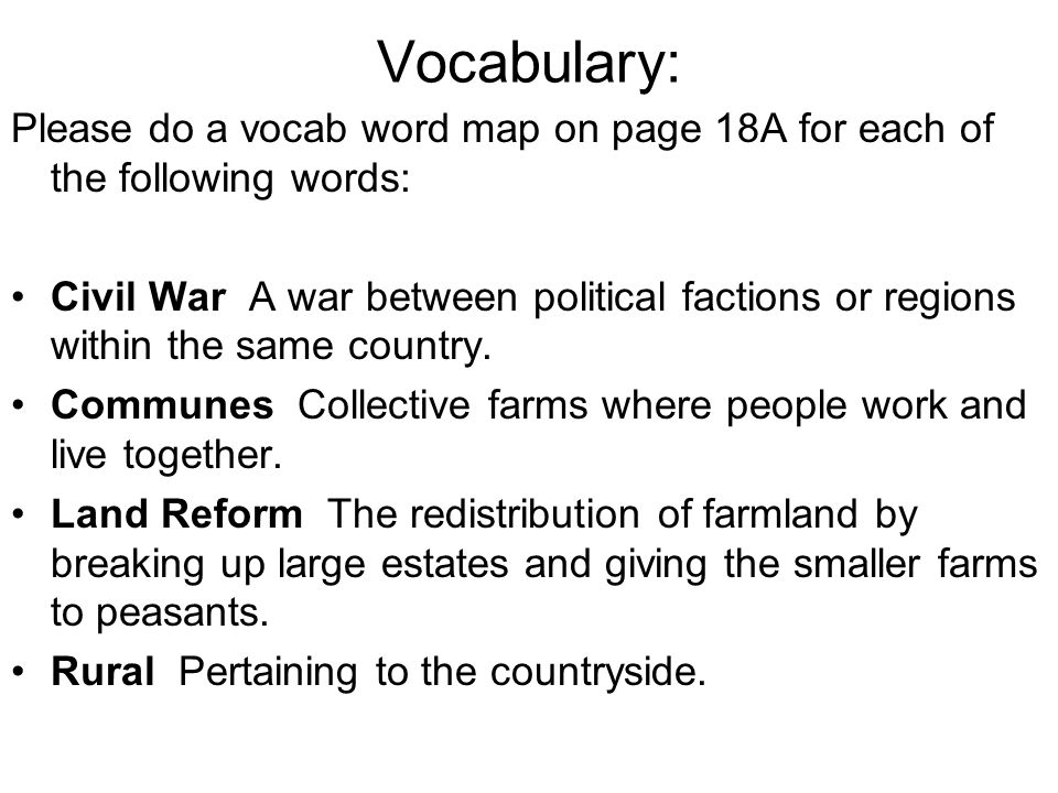 Vocabulary: Please do a vocab word map on page 18A for each of the following words: Civil War A war between political factions or regions within the s