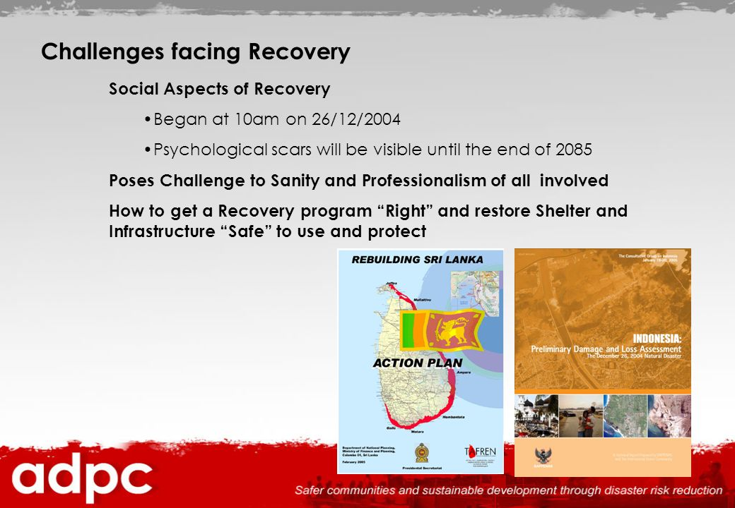 Challenges facing Recovery Social Aspects of Recovery Began at 10am on 26/12/2004 Psychological scars will be visible until the end of 2085 Poses Chal