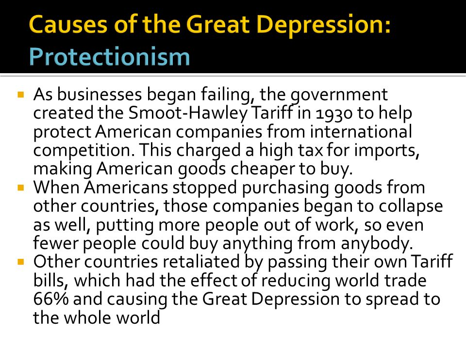 As businesses began failing, the government created the Smoot-Hawley Tariff in 1930 to help protect American companies from international competition.