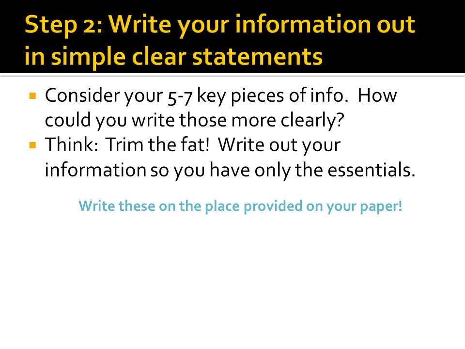 Consider your 5-7 key pieces of info. How could you write those more clearly.