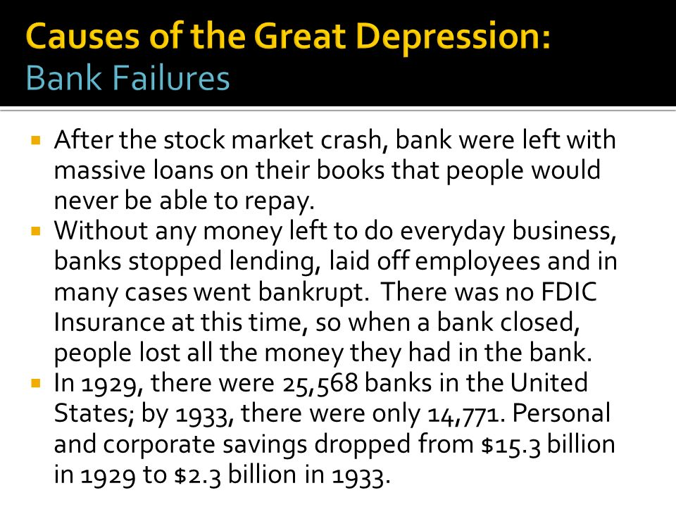 After the stock market crash, bank were left with massive loans on their books that people would never be able to repay. Without any money left to do
