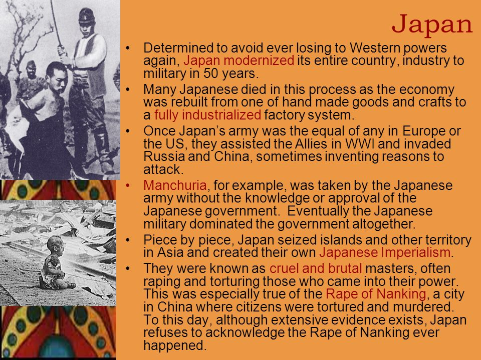 Japan Determined to avoid ever losing to Western powers again, Japan modernized its entire country, industry to military in 50 years. Many Japanese di
