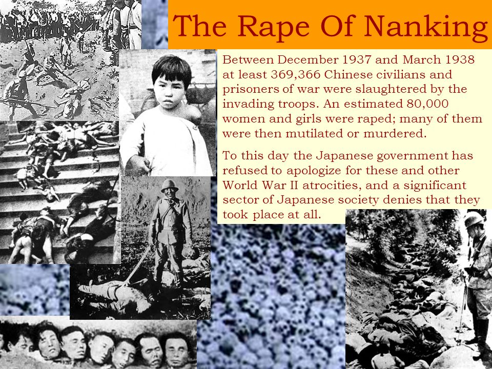 The Rape Of Nanking Between December 1937 and March 1938 at least 369,366 Chinese civilians and prisoners of war were slaughtered by the invading troo