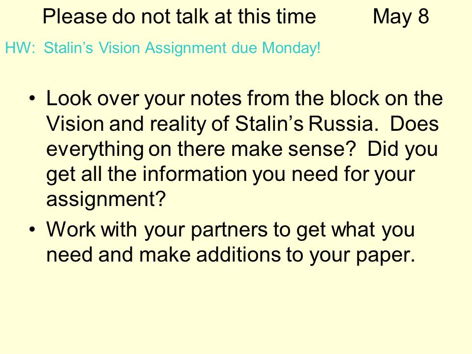 Please do not talk at this timeMay 8 Look over your notes from the block on the Vision and reality of Stalins Russia. Does everything on there make se