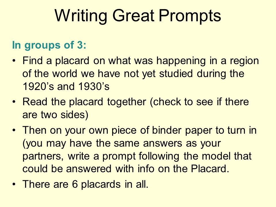 Writing Great Prompts In groups of 3: Find a placard on what was happening in a region of the world we have not yet studied during the 1920s and 1930s
