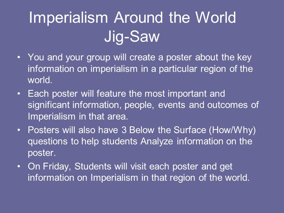 Imperialism Around the World Jig-Saw You and your group will create a poster about the key information on imperialism in a particular region of the wo