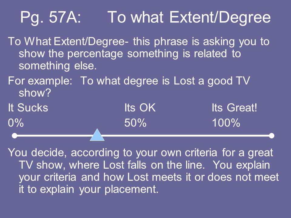 Pg. 57A:To what Extent/Degree To What Extent/Degree- this phrase is asking you to show the percentage something is related to something else. For exam