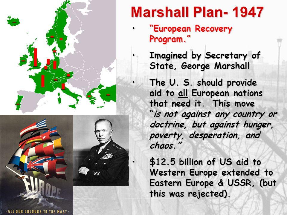 Marshall Plan- 1947 European Recovery Program.European Recovery Program. Imagined by Secretary of State, George MarshallImagined by Secretary of State