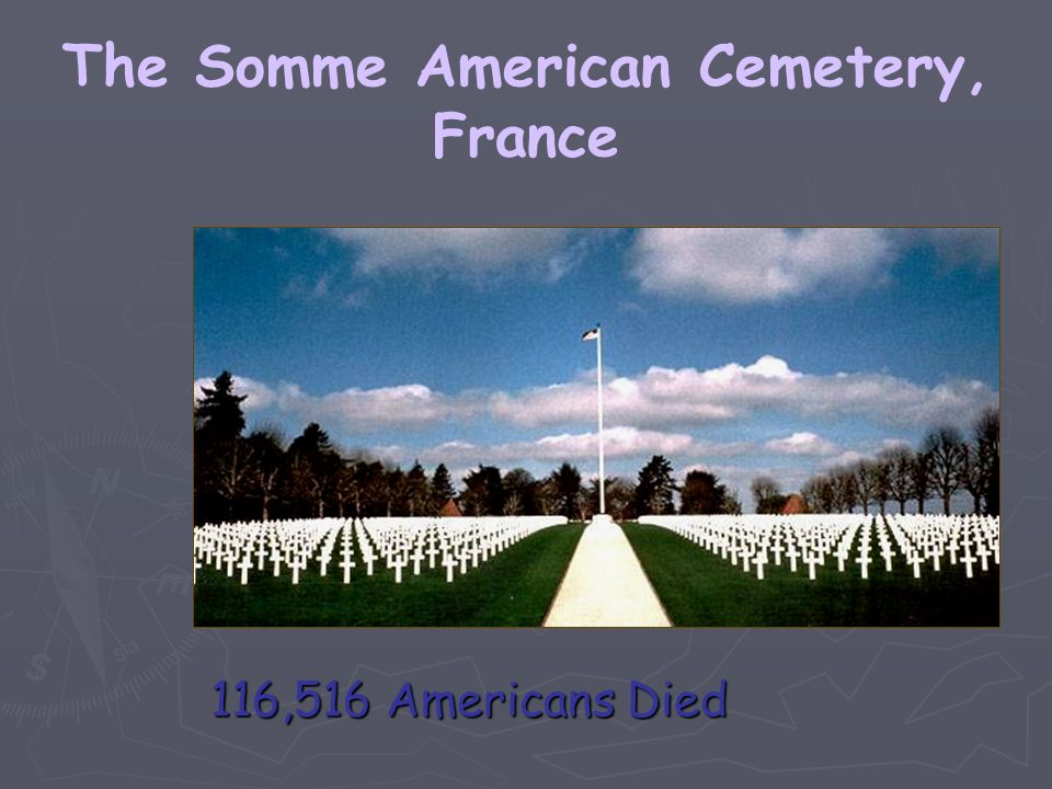 The Somme American Cemetery, France 116,516 Americans Died