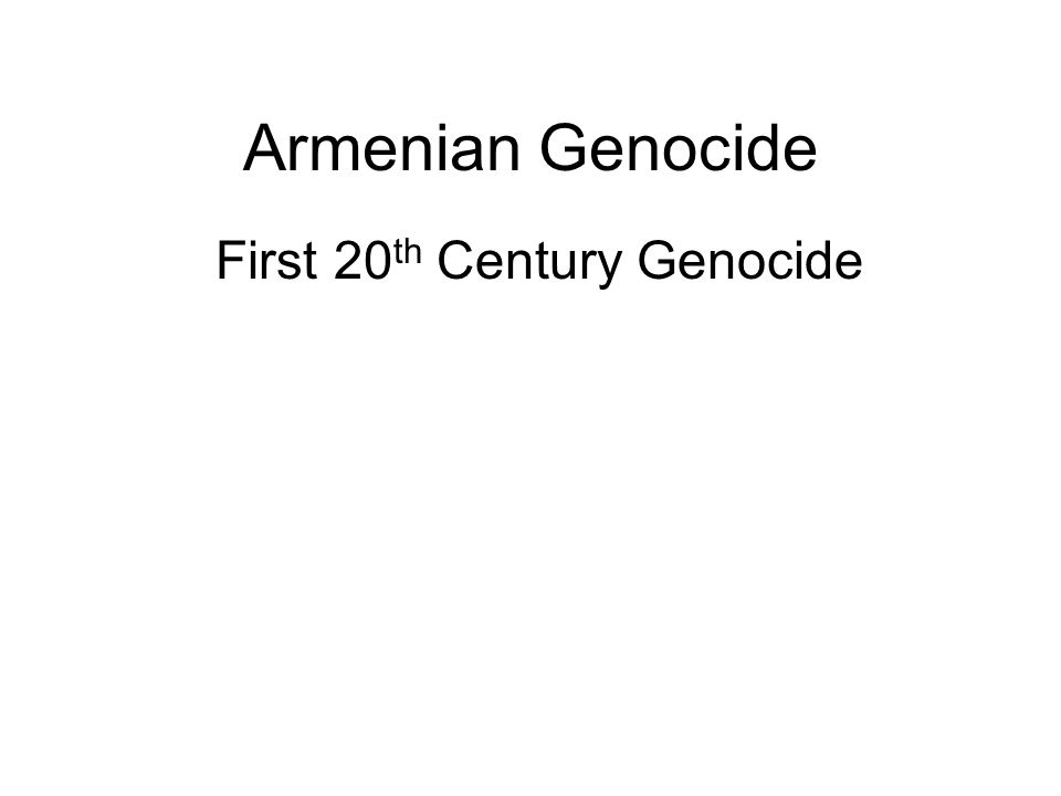 Armenian Genocide First 20 th Century Genocide