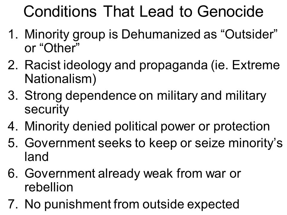 Conditions That Lead to Genocide 1.Minority group is Dehumanized as Outsider or Other 2.Racist ideology and propaganda (ie.