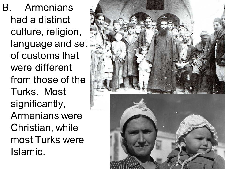 B.Armenians had a distinct culture, religion, language and set of customs that were different from those of the Turks.