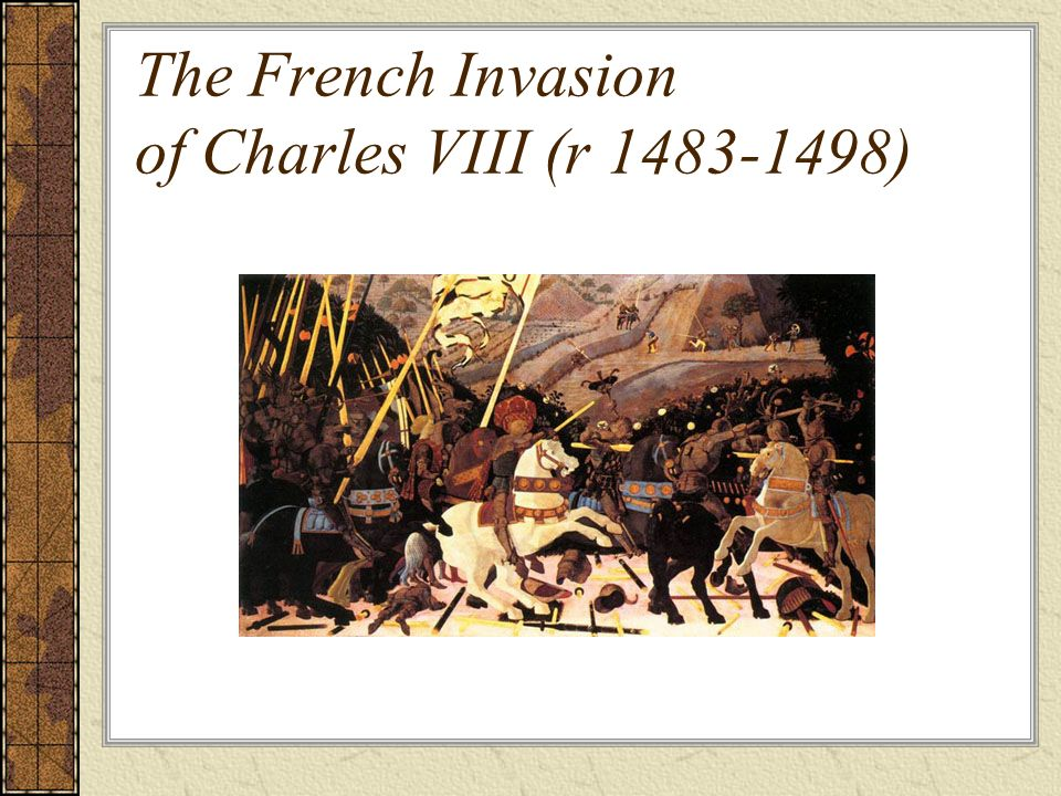 The French Invasion of Charles VIII (r 1483-1498)