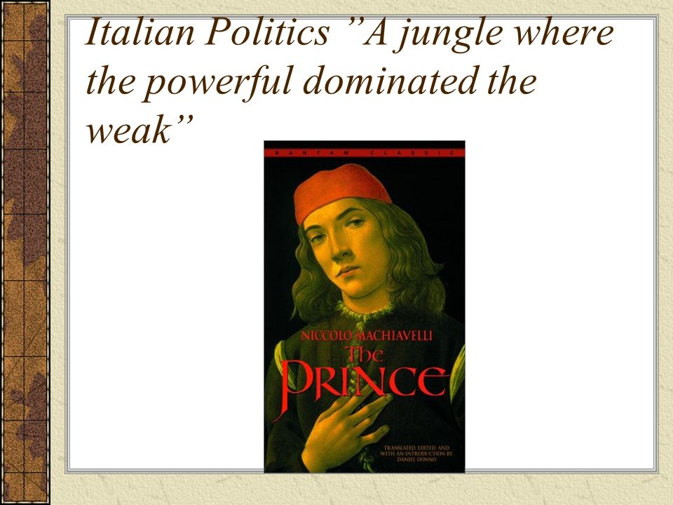 Italian Politics A jungle where the powerful dominated the weak