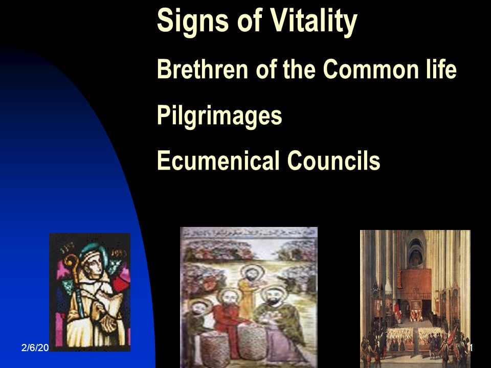2/6/201411 Signs of Vitality Brethren of the Common life Pilgrimages Ecumenical Councils