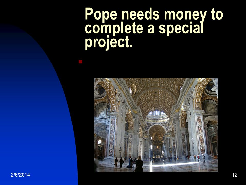 2/6/201412 Pope needs money to complete a special project.