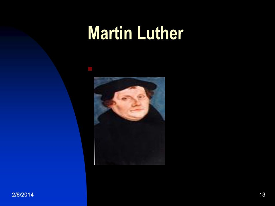 2/6/201413 Martin Luther