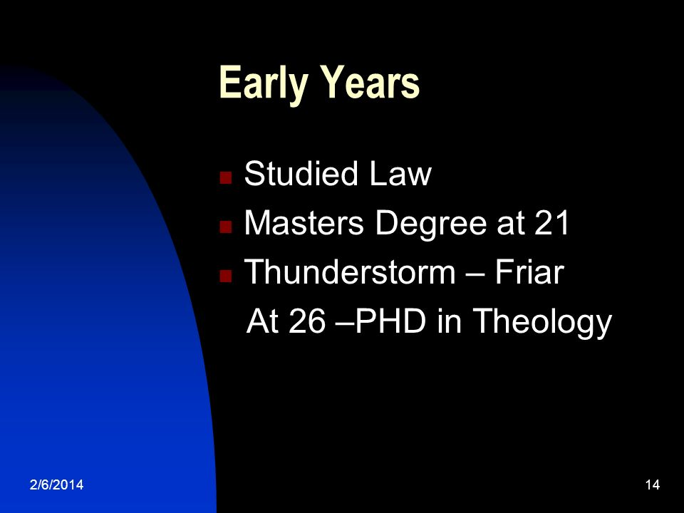 2/6/ Early Years Studied Law Masters Degree at 21 Thunderstorm – Friar At 26 –PHD in Theology
