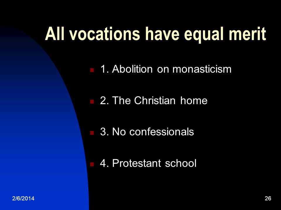 2/6/201426 All vocations have equal merit 1.Abolition on monasticism 2.