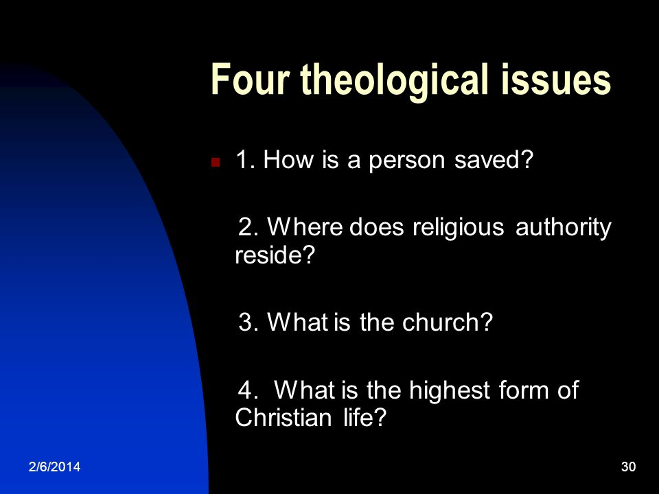 2/6/201430 Four theological issues 1. How is a person saved.