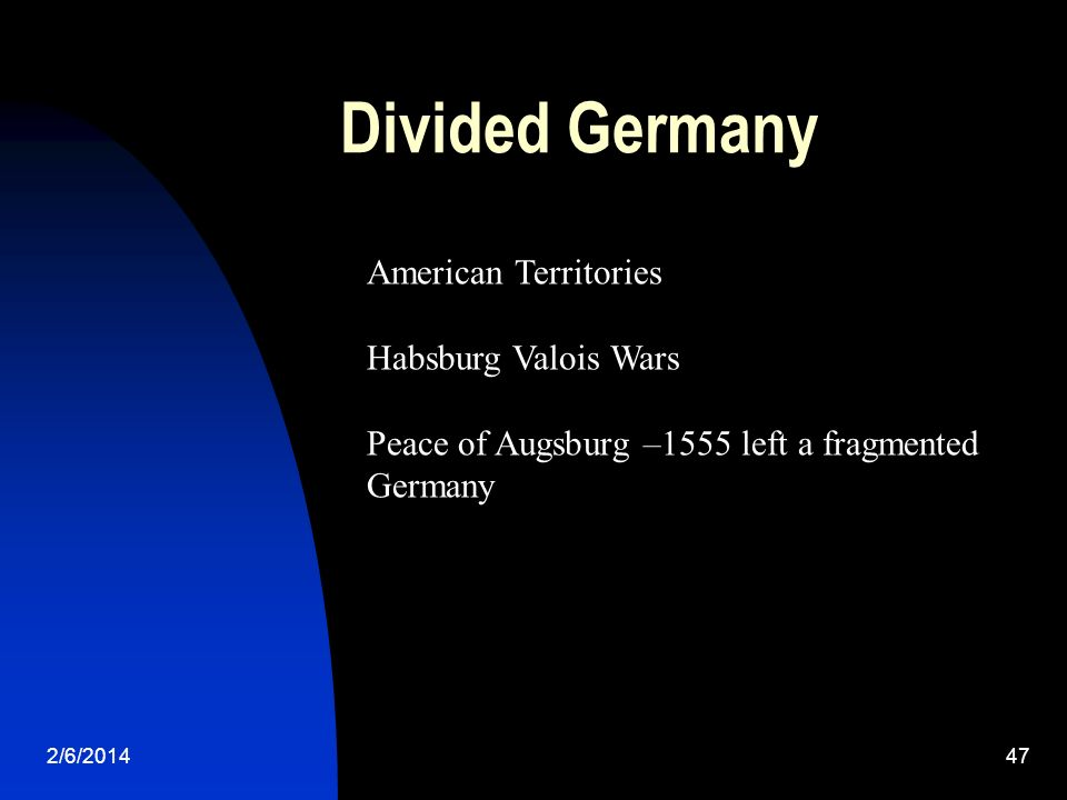 Divided Germany 2/6/ American Territories Habsburg Valois Wars Peace of Augsburg –1555 left a fragmented Germany