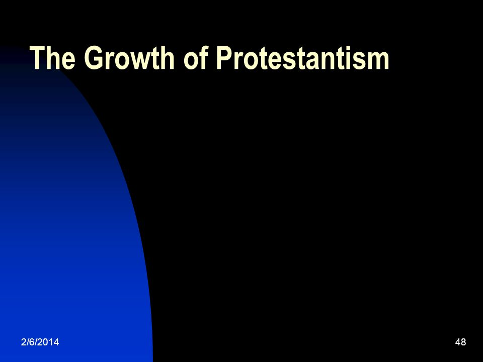 2/6/201448 The Growth of Protestantism