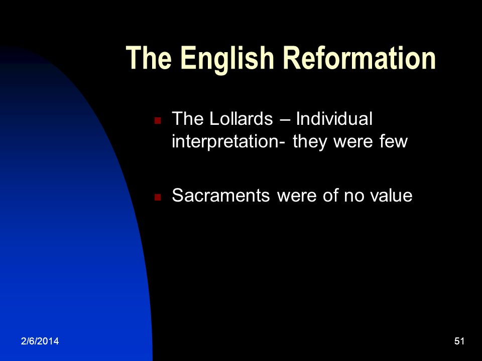 2/6/ The English Reformation The Lollards – Individual interpretation- they were few Sacraments were of no value