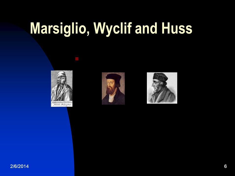 2/6/20146 Marsiglio, Wyclif and Huss