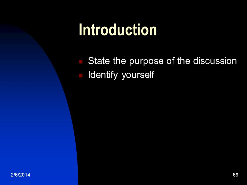 2/6/ Introduction State the purpose of the discussion Identify yourself