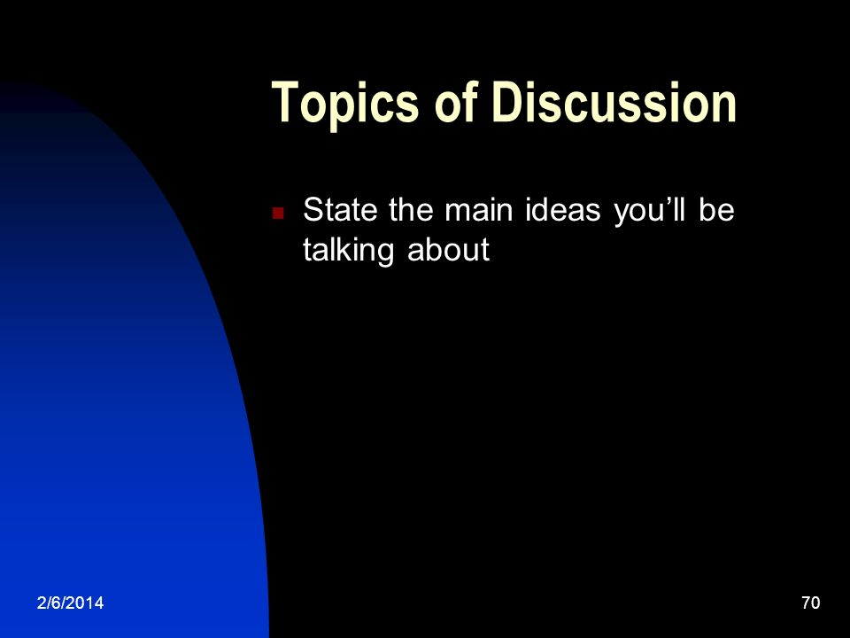 2/6/ Topics of Discussion State the main ideas youll be talking about