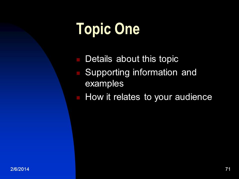 2/6/ Topic One Details about this topic Supporting information and examples How it relates to your audience