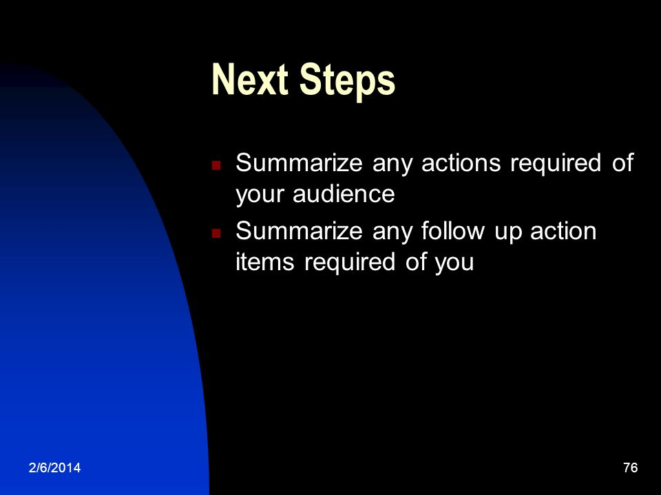2/6/ Next Steps Summarize any actions required of your audience Summarize any follow up action items required of you