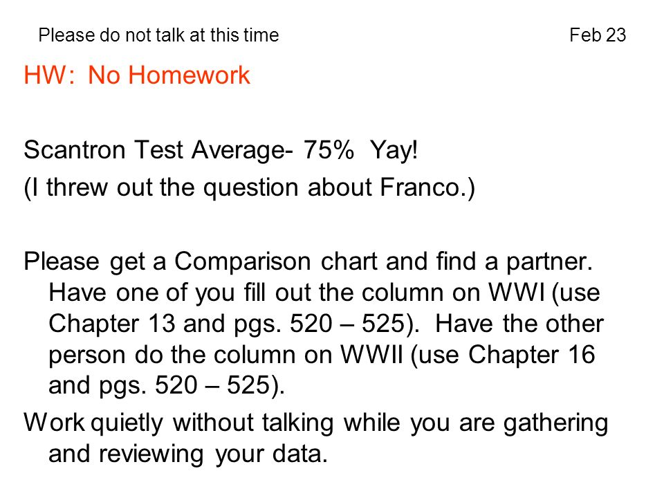 Please do not talk at this timeFeb 23 HW: No Homework Scantron Test Average- 75% Yay.