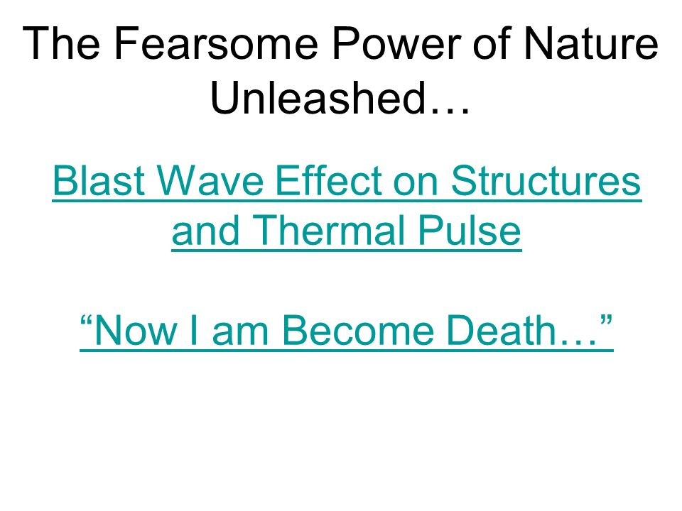 Blast Wave Effect on Structures and Thermal Pulse Now I am Become Death… The Fearsome Power of Nature Unleashed…