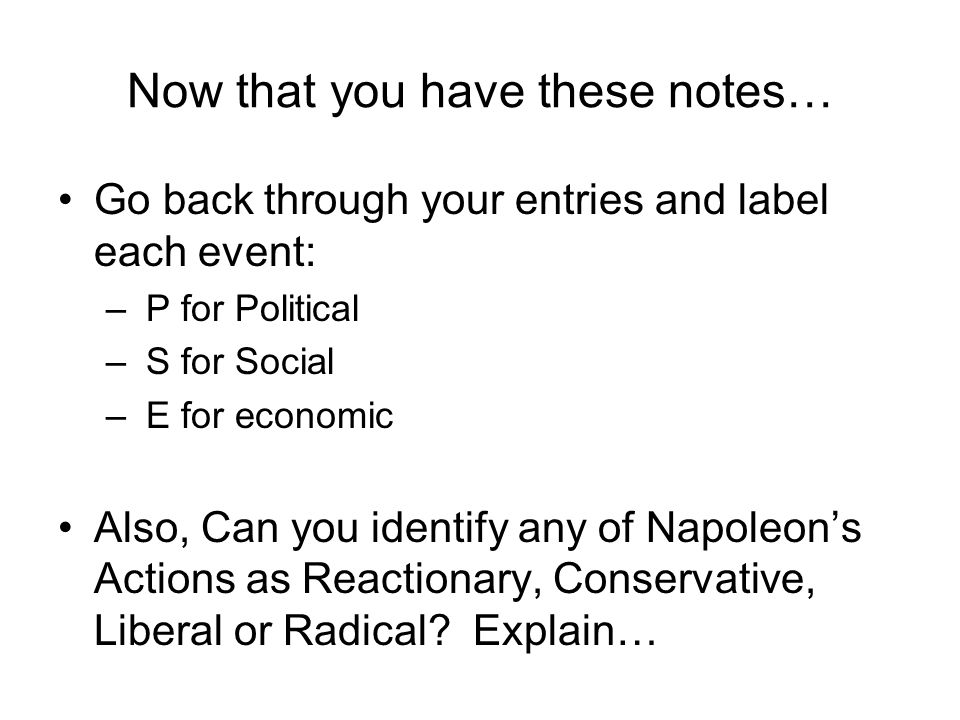 Now that you have these notes… Go back through your entries and label each event: – P for Political – S for Social – E for economic Also, Can you iden