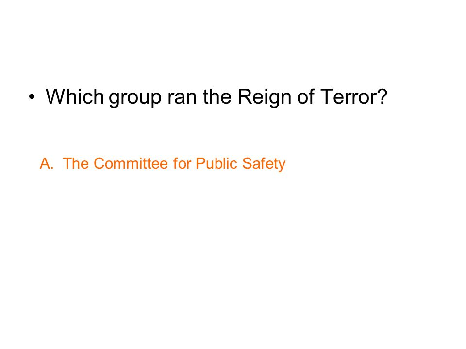 Which group ran the Reign of Terror? A. The Committee for Public Safety
