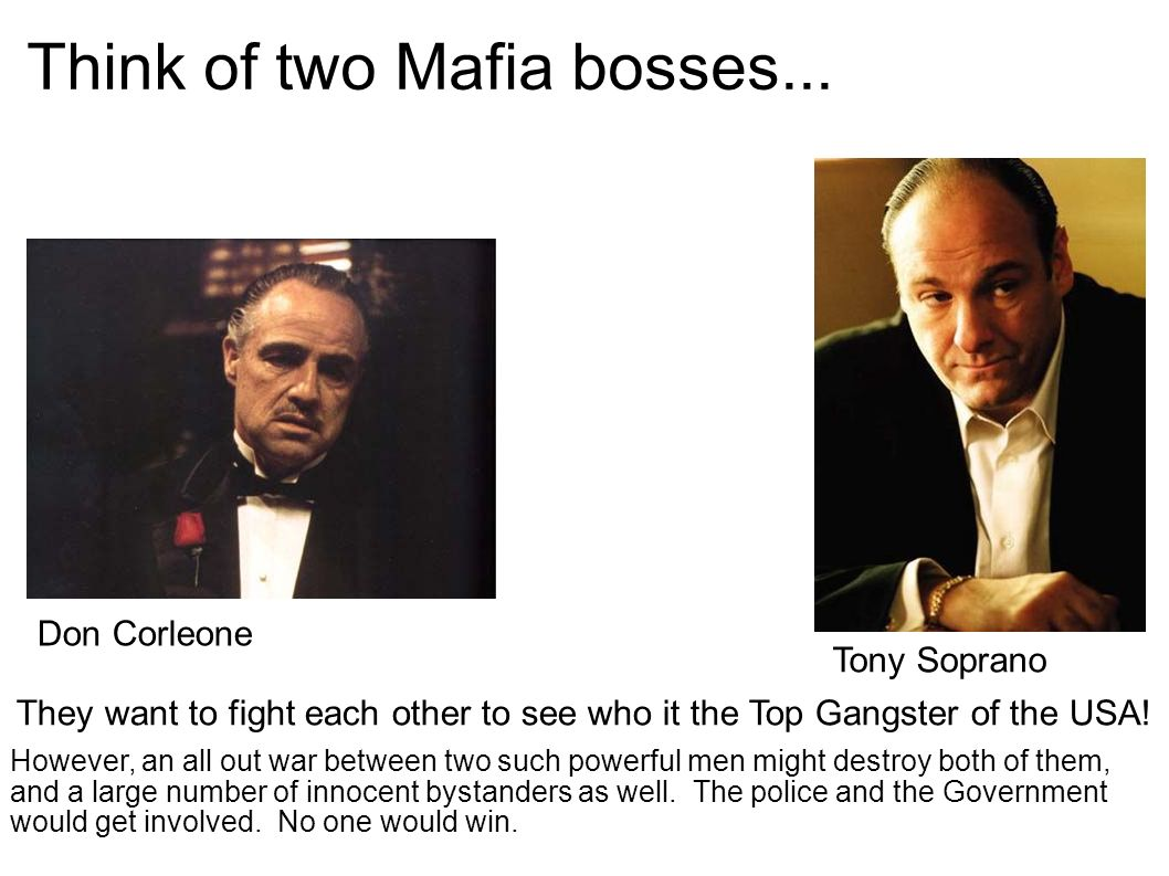 Think of two Mafia bosses...