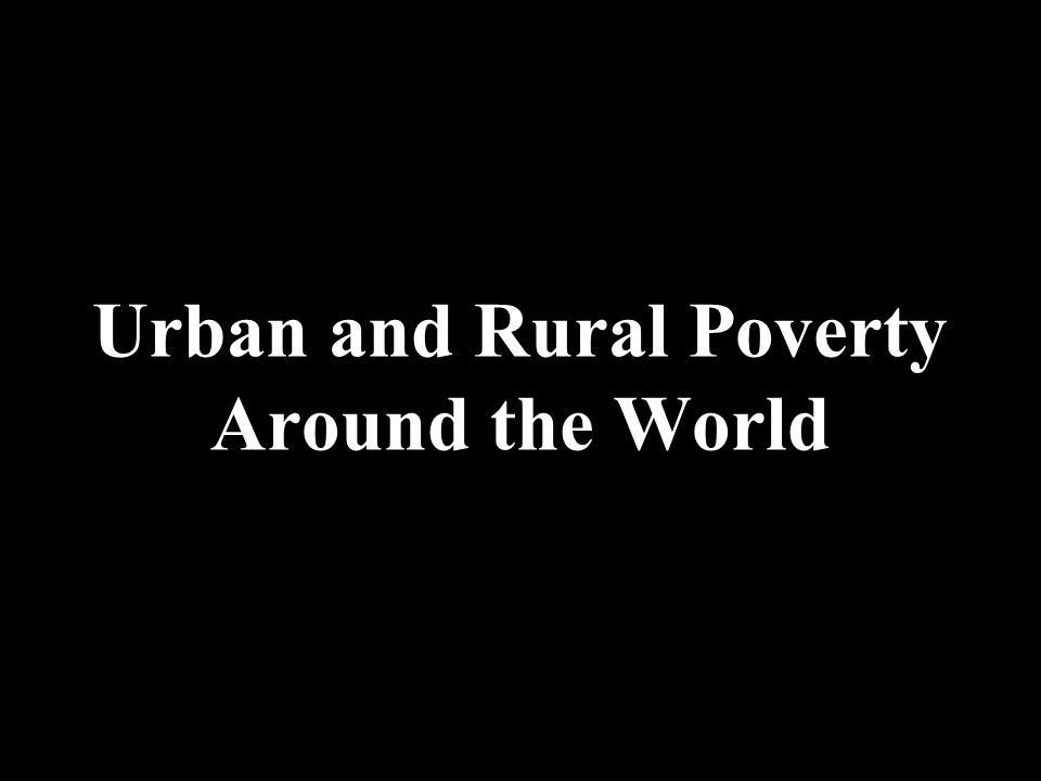 Urban and Rural Poverty Around the World