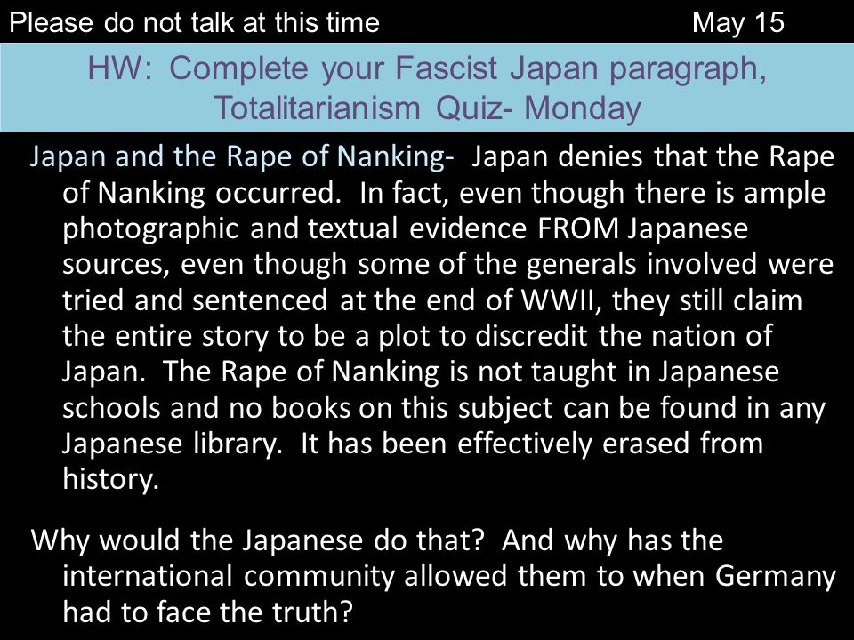 Japan and the Rape of Nanking- Japan denies that the Rape of Nanking occurred. In fact, even though there is ample photographic and textual evidence F