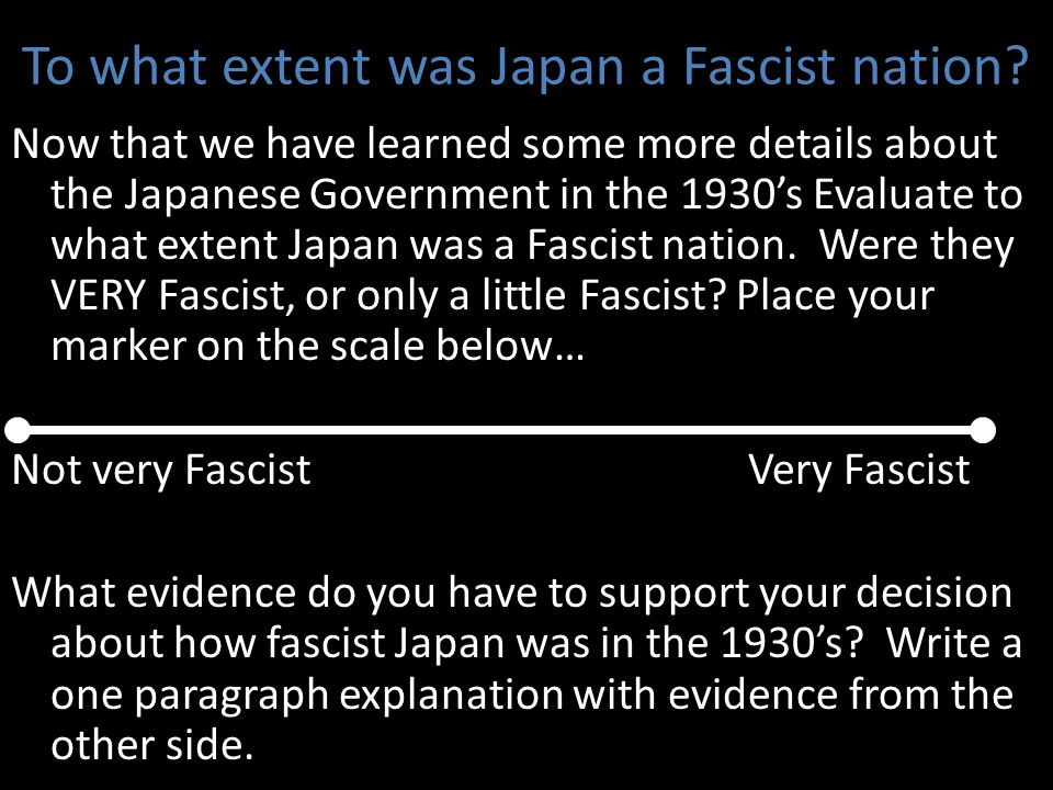 To what extent was Japan a Fascist nation? Now that we have learned some more details about the Japanese Government in the 1930s Evaluate to what exte