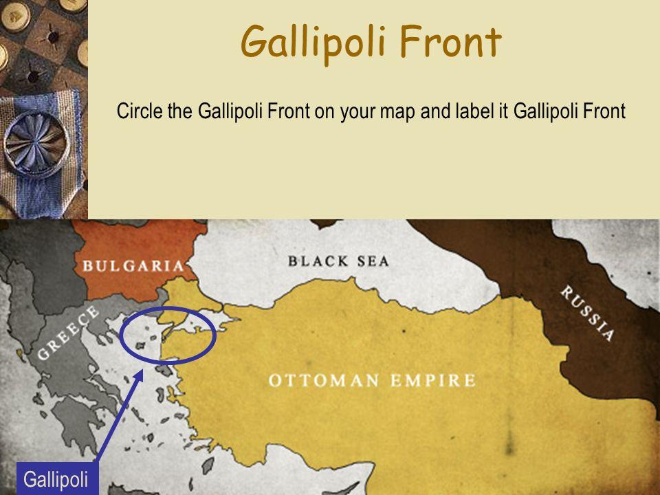 Gallipoli Front Gallipoli Circle the Gallipoli Front on your map and label it Gallipoli Front