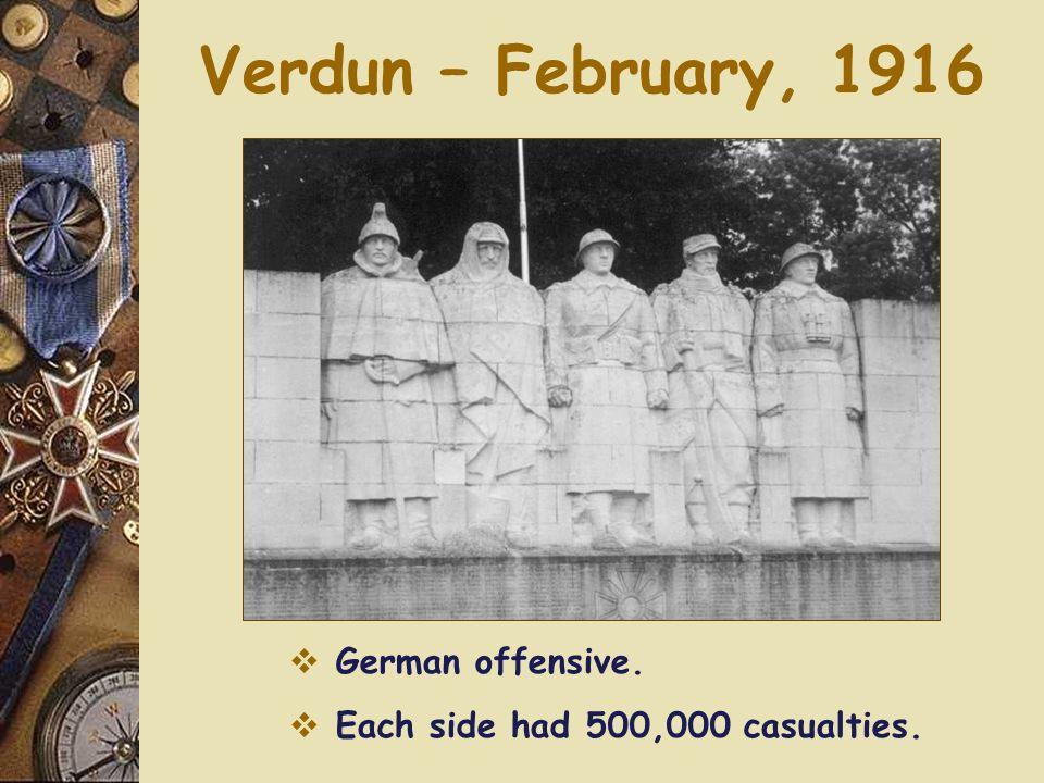 Verdun – February, 1916 German offensive. Each side had 500,000 casualties.