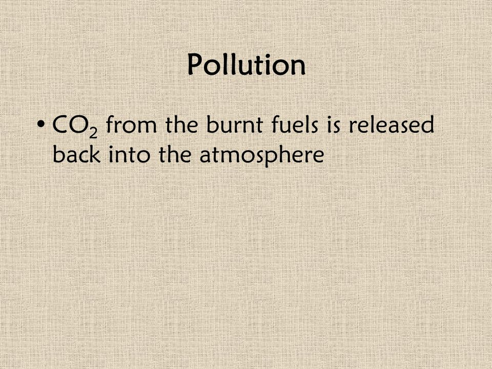 Pollution CO 2 from the burnt fuels is released back into the atmosphere