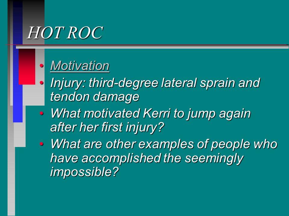 HOT ROC MotivationMotivationMotivation Injury: third-degree lateral sprain and tendon damageInjury: third-degree lateral sprain and tendon damage What