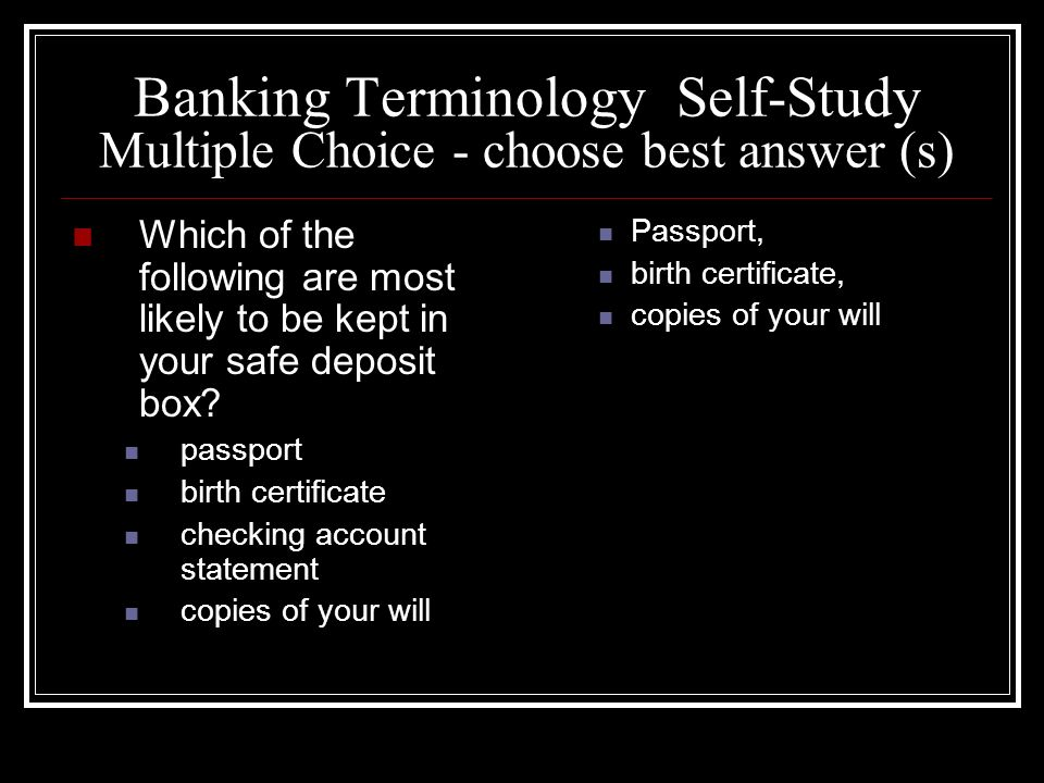 Banking Terminology Self-Study Multiple Choice - choose best answer (s) Which of the following are most likely to be kept in your safe deposit box? pa