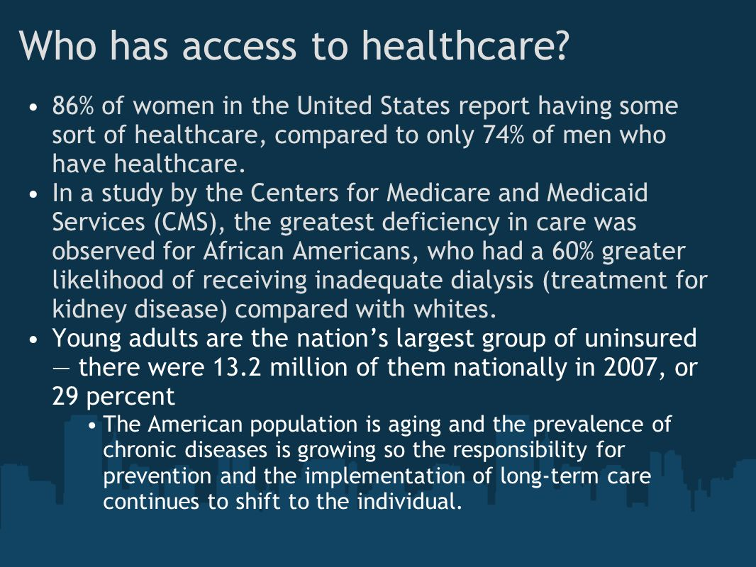 Who has access to healthcare? 86% of women in the United States report having some sort of healthcare, compared to only 74% of men who have healthcare